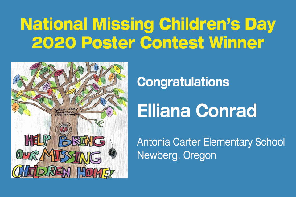 National Missing Children's Day 2020 Poster Contest Winner. Congratulations Elliana Conrad. Antonia Carter Elementary School. Newberg, Oregon.