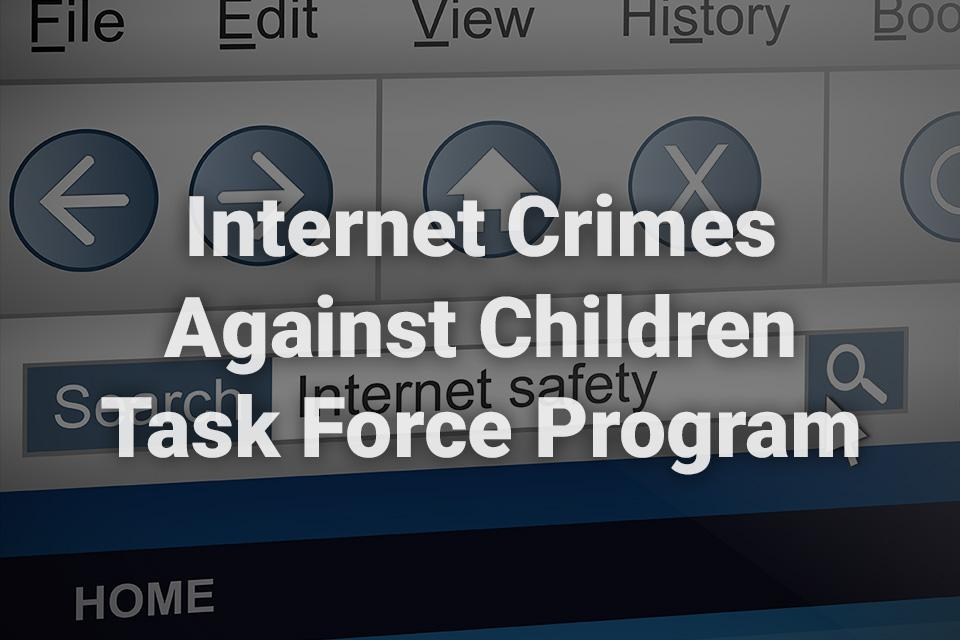 Internet Crimes Against Children Task Force Program text written over a background image of a computer screen