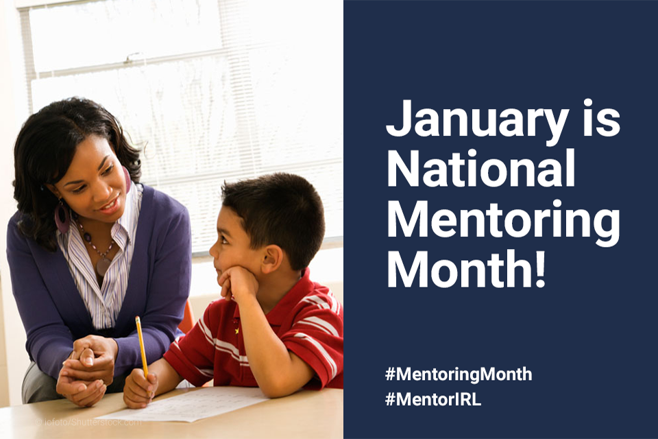 January is National Mentoring Month. Includes hashtags #Mentoring Month and #MentoringIRL Image includes a picture of a child with a mentor at a desk.