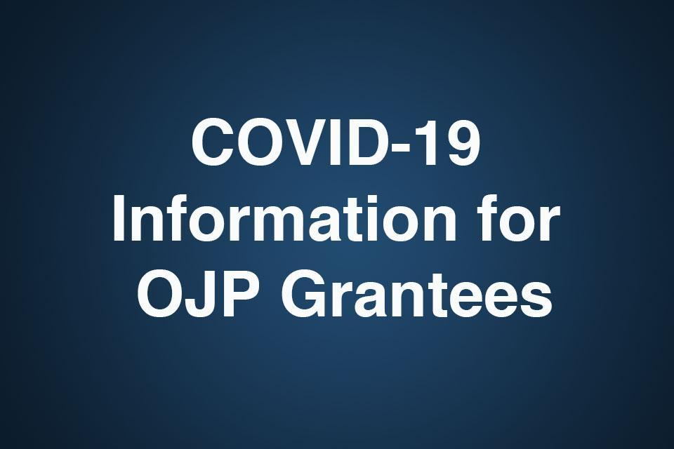 COVID-19 Information for OJP Grantees