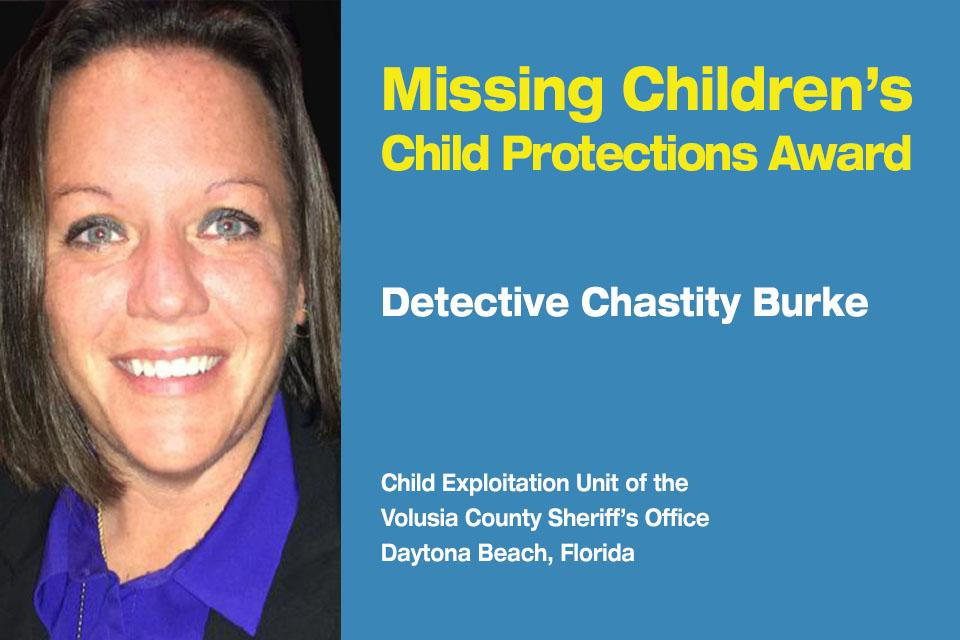 Missing Children's Child Protection Award Recipient: Detective Chastity Burke.  Child Exploitation Unit at the Volusia County Sheriff's Office in Daytona Beach, Florida.