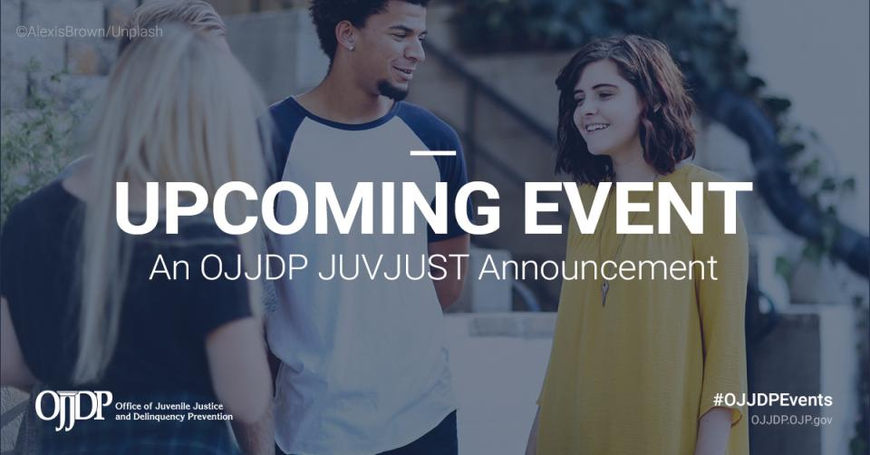 An OJJDP JUVJUST announcement about an upcoming event