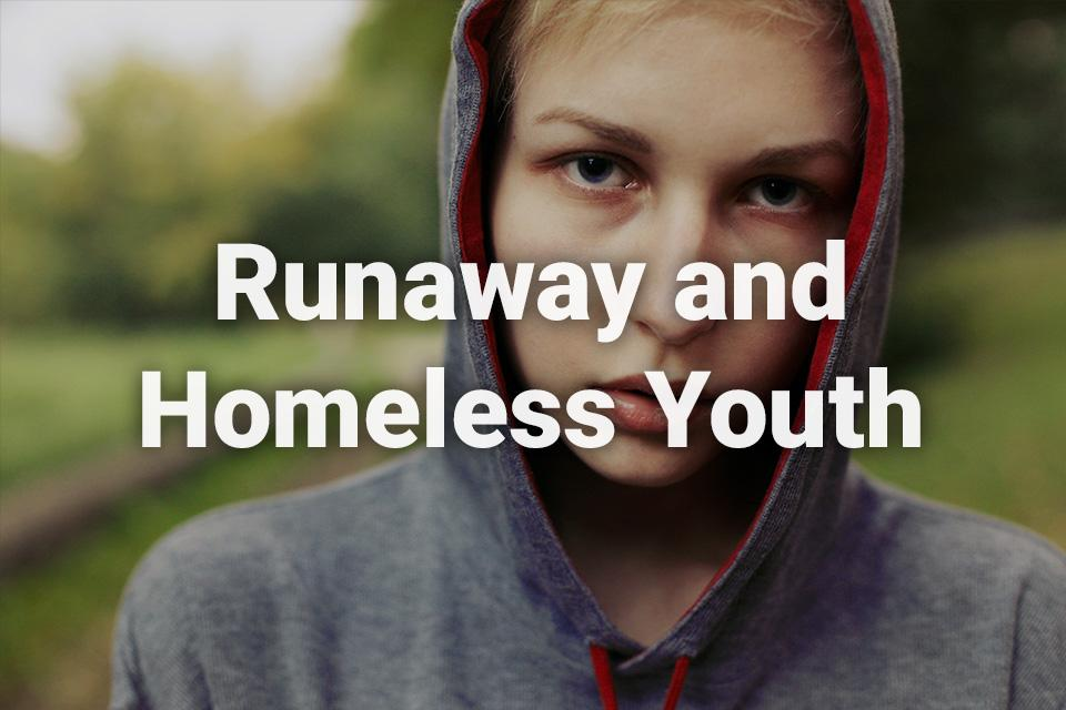 Runaway and Homeless Youth text written over a background image of a juvenile