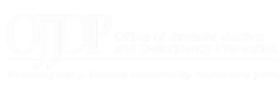 OJJDP Logo: Office of Juvenile Justice and Delinquency Prevention. Tagline: Enhancing safety. Ensuring accountability. Empowering youth.
