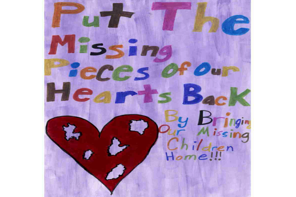 "This poster has pieces of a heart missing and includes the phrase ""Put the missing pieces of our hearts back by bringing our missing children home!!!"""