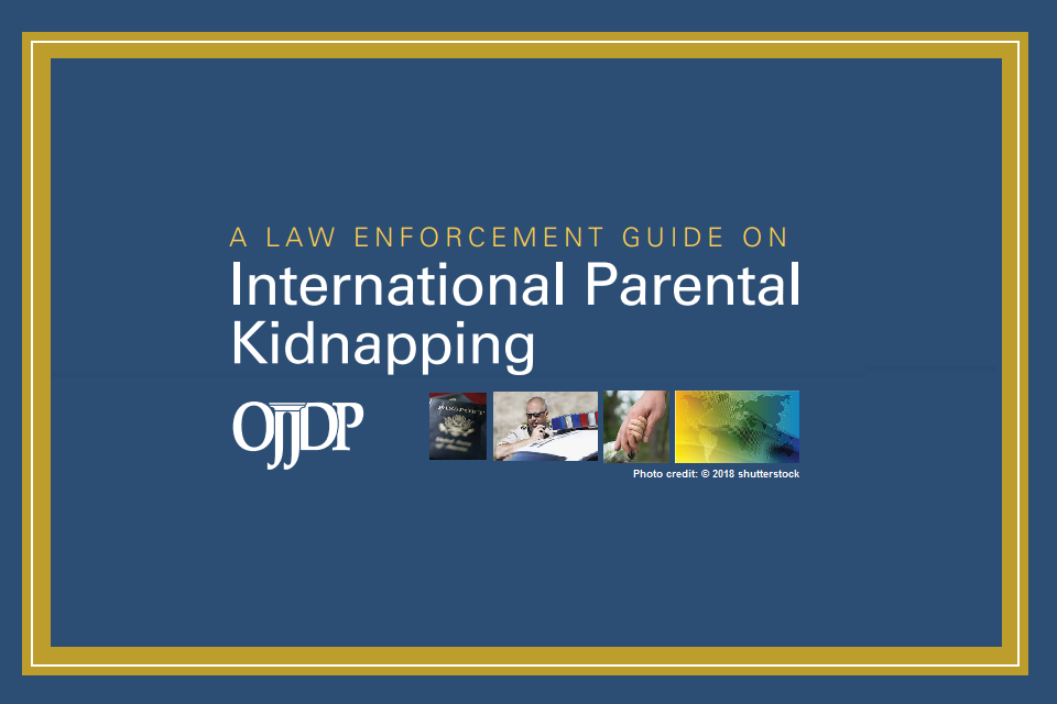 A Law Enforcement Guide on International Parental Kidnapping, OJJDP