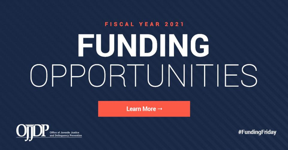 OJJDP Fiscal Year 2021 Funding Opportunities - Learn More - Funding Friday 1200x627